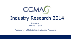 2014 CCMA UCD Industry Research