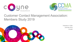 2019 CCMA Coyne Research - Customer Contact Management Association Members Study