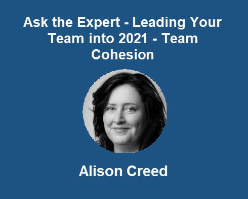 Ask the Expert - Leading Your Team into 2021 - Team Cohesion - Alison Creed - The Coaching Creed